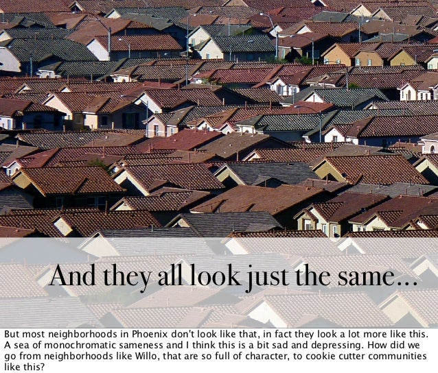 And they all look just the same...But most neighborhoods in Phoenix dont look like that, in fact they look a lot more like...