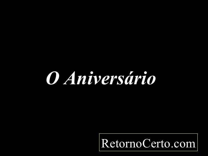 O Aniversário  RetornoCerto.com