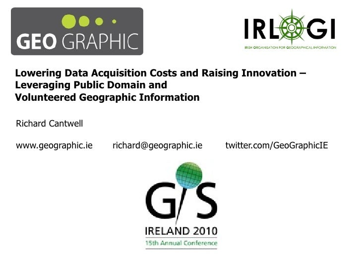 Lowering Data Acquisition Costs and Raising Innovation – Leveraging Public Domain and Volunteered Geographic Information R...