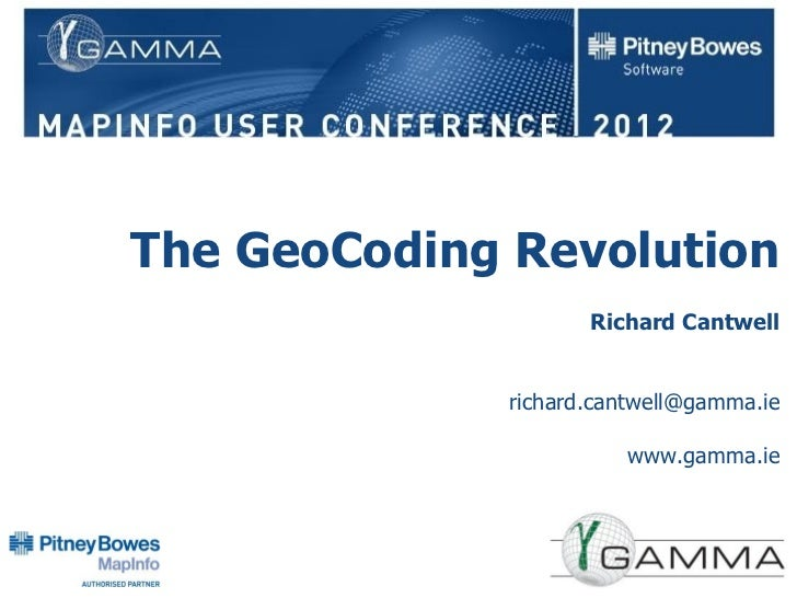 The GeoCoding Revolution                    Richard Cantwell             richard.cantwell@gamma.ie                       w...