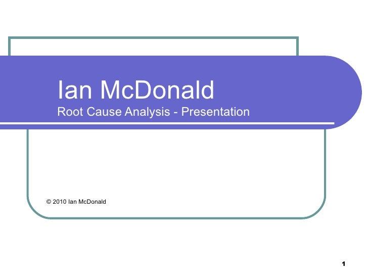 Ian McDonald   Root Cause Analysis - Presentation© 2010 Ian McDonald                                        1