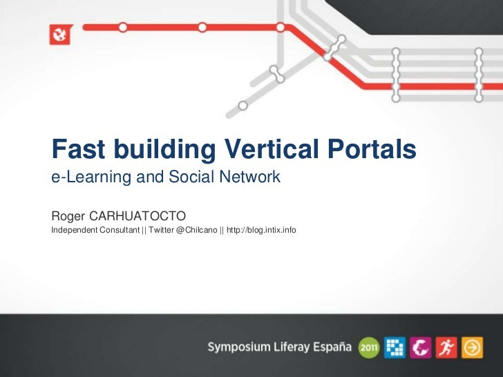 Fast building Vertical Portalse-Learning and Social NetworkRoger CARHUATOCTOIndependent Consultant    Twitter @Chilcano   ...