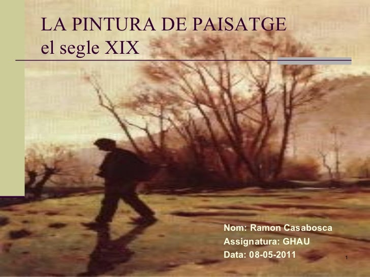 LA PINTURA DE PAISATGE el segle XIX  Nom: Ramon Casabosca Assignatura: GHAU Data: 08-05-2011