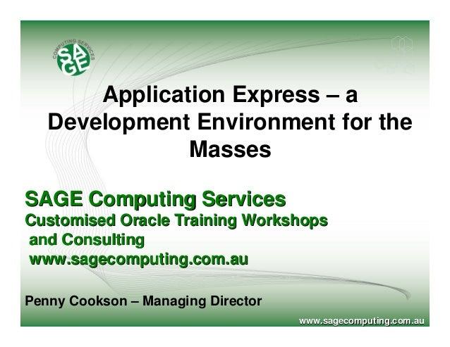 www.sagecomputing.com.auwww.sagecomputing.com.au Application ExpressApplication Express –– aa Development Environment for ...