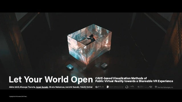1Copyright 2019 ReverseCAVE Team. Let Your World Open CAVE-based Visualization Methods of Public Virtual Reality towards a...