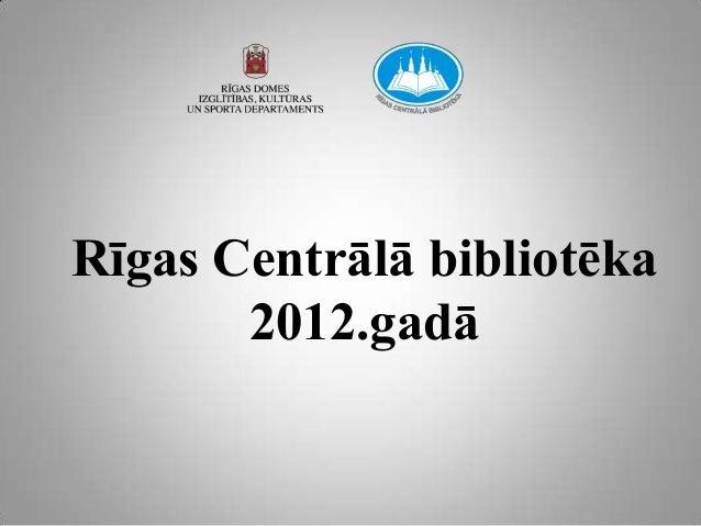 Rīgas Centrālā bibliotēka       2012.gadā