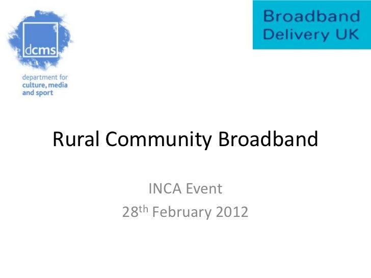 Rural Community Broadband          INCA Event      28th February 2012