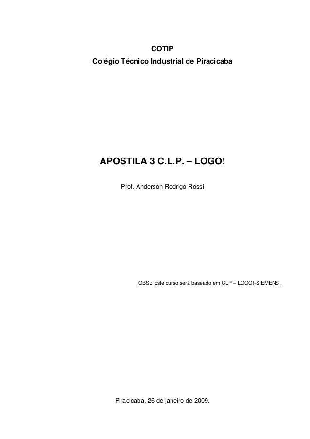 COTIP Colégio Técnico Industrial de Piracicaba APOSTILA 3 C.L.P. – LOGO! Prof. Anderson Rodrigo Rossi OBS.: Este curso ser...