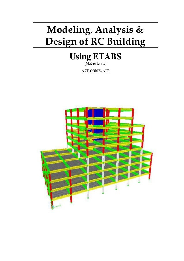 Modeling, Analysis & Design of RC Building Using ETABS (Metric Units) ACECOMS, AIT