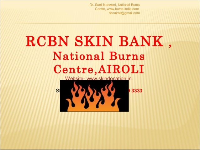 Dr. Sunil Keswani, National Burns Centre, www.burns-india.com, nbcairoli@gmail.com  RCBN SKIN BANK , National Burns Centre...