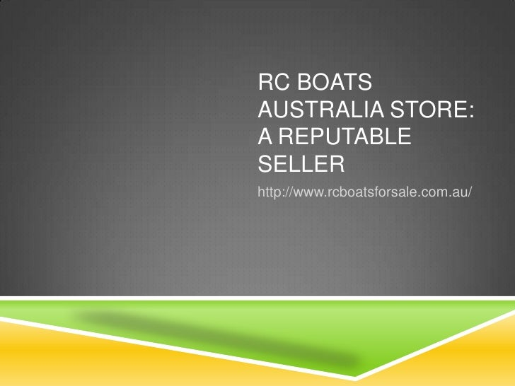 RC BOATSAUSTRALIA STORE:A REPUTABLESELLERhttp://www.rcboatsforsale.com.au/