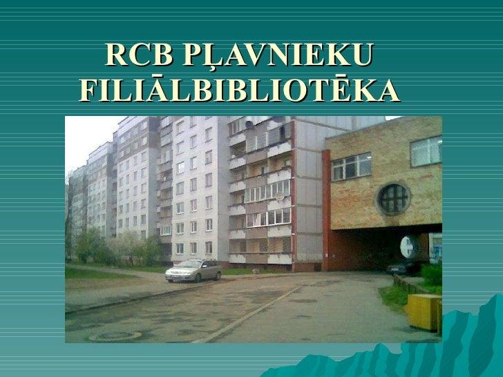 RCB PĻAVNIEKU FILIĀLBIBLIOTĒKA