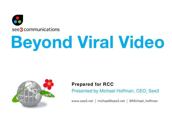 Prepared for RCC Presented by Michael Hoffman, CEO, See3 Beyond Viral Video www.see3.net  |  michael@see3.net  |  @Michael...