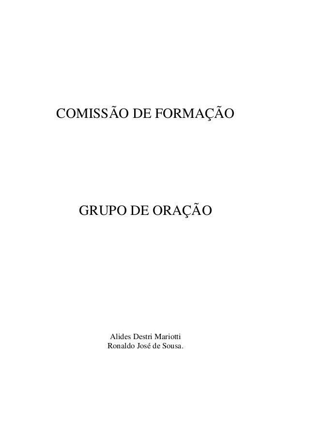 COMISSÃO DE FORMAÇÃO GRUPO DE ORAÇÃO Alides Destri Mariotti Ronaldo José de Sousa.