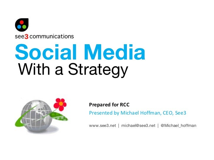 With a Strategy Prepared for RCC Presented by Michael Hoffman, CEO, See3 www.see3.net  |  michael@see3.net  |  @Michael_ho...
