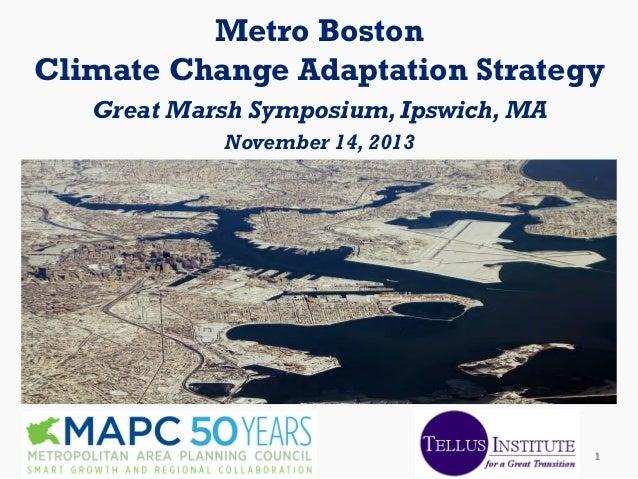 Metro Boston Climate Change Adaptation Strategy Great Marsh Symposium, Ipswich, MA November 14, 2013  1 1