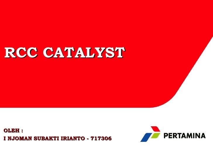 RCC CATALYSTOLEH :I NJOMAN SUBAKTI IRIANTO - 717306