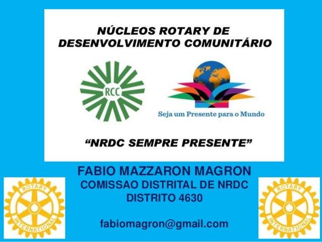 FABIO MAZZARON MAGRON COMISSAO DISTRITAL DE NRDC DISTRITO 4630 fabiomagron@gmail.com