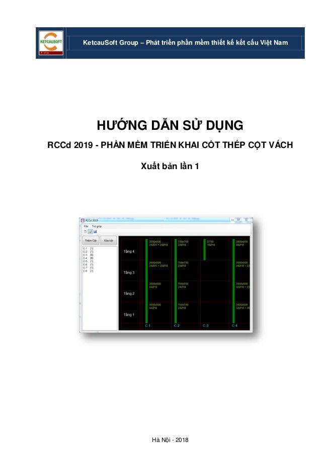 Hà Nội - 2018 KetcauSoft Group – Phát triển phần mềm thiết kế kết cấu Việt Nam HƯỚNG DẪN SỬ DỤNG RCCd 2019 - PHẦN MỀM TRIỂ...