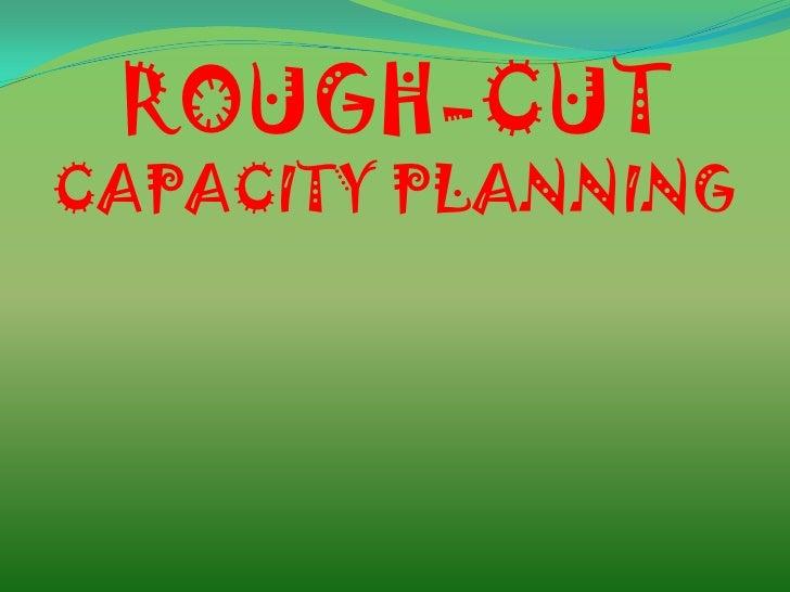 ROUGH-CUTCAPACITY PLANNING