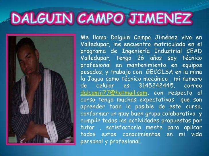 Me llamo Dalguin Campo Jiménez vivo enValledupar, me encuentro matriculado en elprograma de Ingeniería Industrial CEADVall...