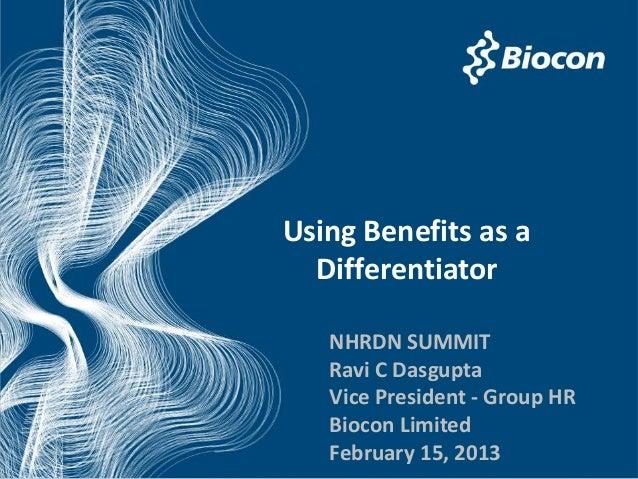 Using Benefits as a  Differentiator   NHRDN SUMMIT   Ravi C Dasgupta   Vice President - Group HR   Biocon Limited   Februa...