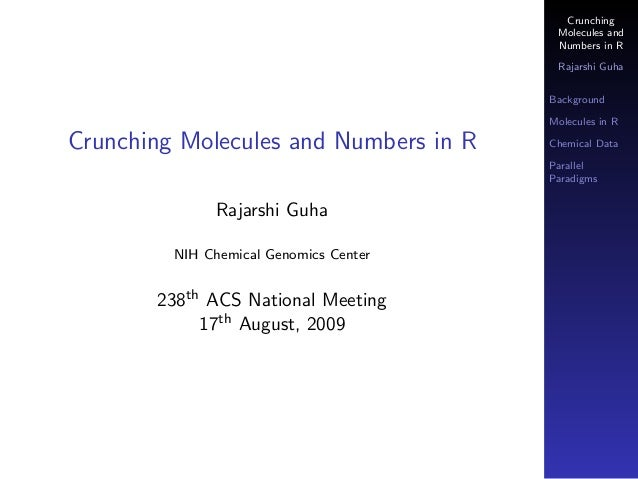 Crunching Molecules and Numbers in R Rajarshi Guha Background Molecules in R Chemical Data Parallel Paradigms Crunching Mo...