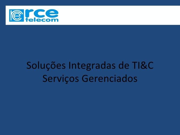 Soluções Integradas de TI&C   Serviços Gerenciados