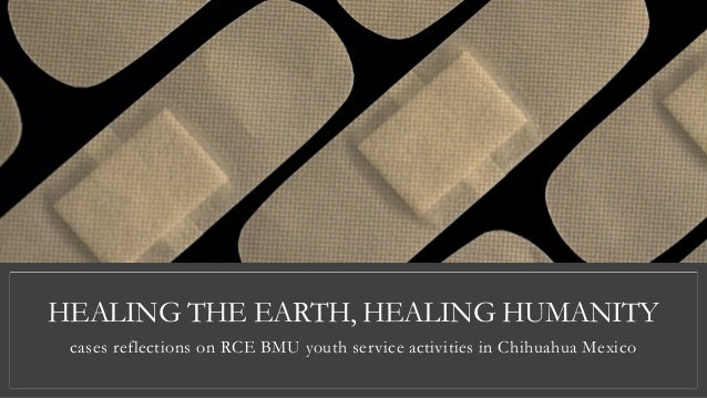 HEALING THE EARTH, HEALING HUMANITY cases reflections on RCE BMU youth service activities in Chihuahua Mexico