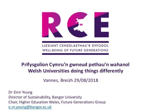 Prifysgolion Cymru'n gwneud pethau'n wahanol Welsh Universities doing things differently Dr Einir Young Director of Sustai...