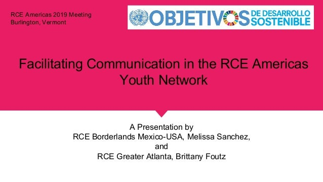 Facilitating Communication in the RCE Americas Youth Network A Presentation by RCE Borderlands Mexico-USA, Melissa Sanchez...