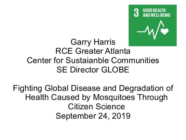 Garry Harris RCE Greater Atlanta Center for Sustaianble Communities SE Director GLOBE Fighting Global Disease and Degradat...