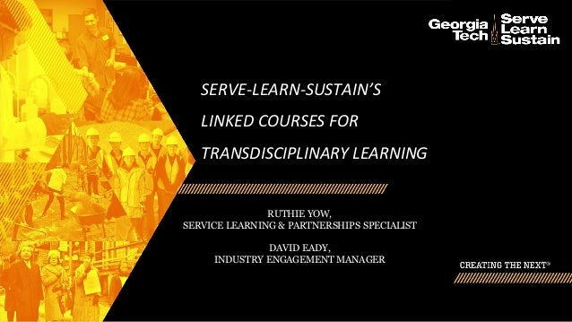 SERVE-LEARN-SUSTAIN'S LINKED COURSES FOR TRANSDISCIPLINARY LEARNING RUTHIE YOW, SERVICE LEARNING & PARTNERSHIPS SPECIALIST...