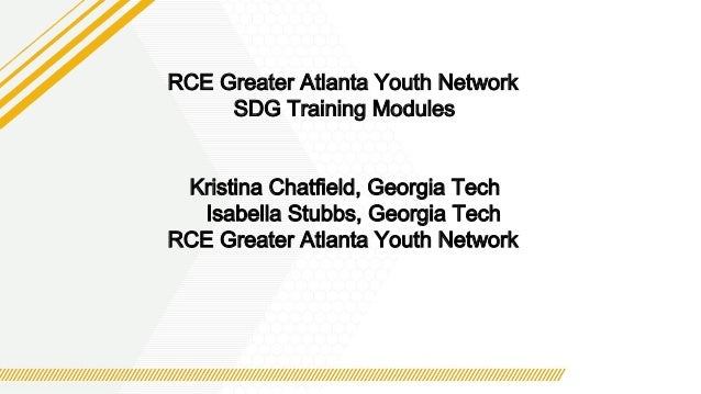 RCE Greater Atlanta Youth Network SDG Training Modules Kristina Chatfield, Georgia Tech Isabella Stubbs, Georgia Tech RCE ...