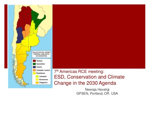 7th Americas RCE meeting: ESD, Conservation and Climate Change in the 2030 Agenda Neeraja Havaligi GPSEN, Portland, OR. USA