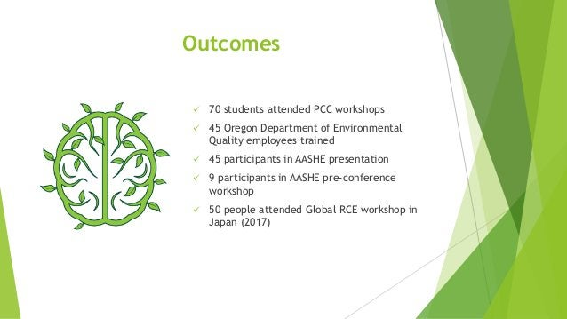 Outcomes  70 students attended PCC workshops  45 Oregon Department of Environmental Quality employees trained  45 parti...