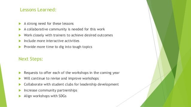 Lessons Learned:  A strong need for these lessons  A collaborative community is needed for this work  Work closely with...