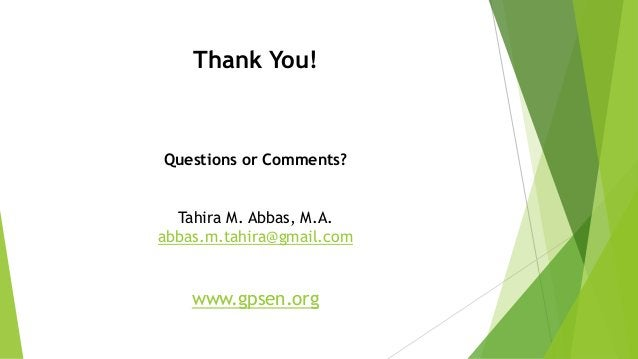 Thank You! Questions or Comments? Tahira M. Abbas, M.A. abbas.m.tahira@gmail.com www.gpsen.org