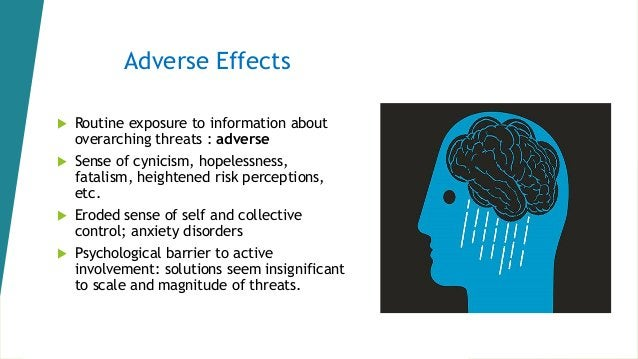 Adverse Effects  Routine exposure to information about overarching threats : adverse  Sense of cynicism, hopelessness, f...