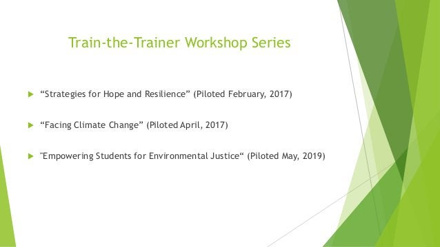 """Train-the-Trainer Workshop Series  """"Strategies for Hope and Resilience"""" (Piloted February, 2017)  """"Facing Climate Change..."""