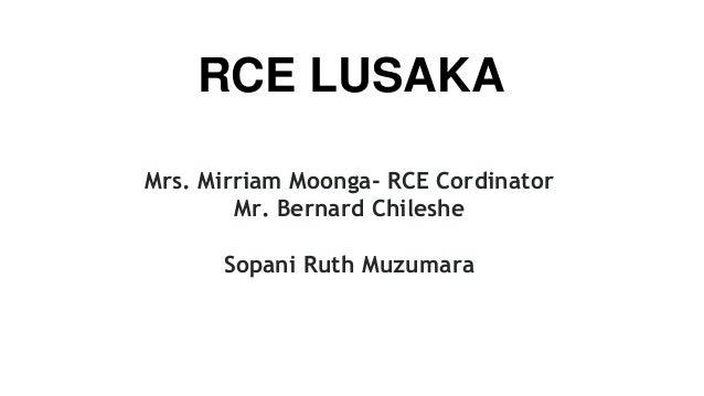 RCE LUSAKA Mrs. Mirriam Moonga- RCE Cordinator Mr. Bernard Chileshe Sopani Ruth Muzumara