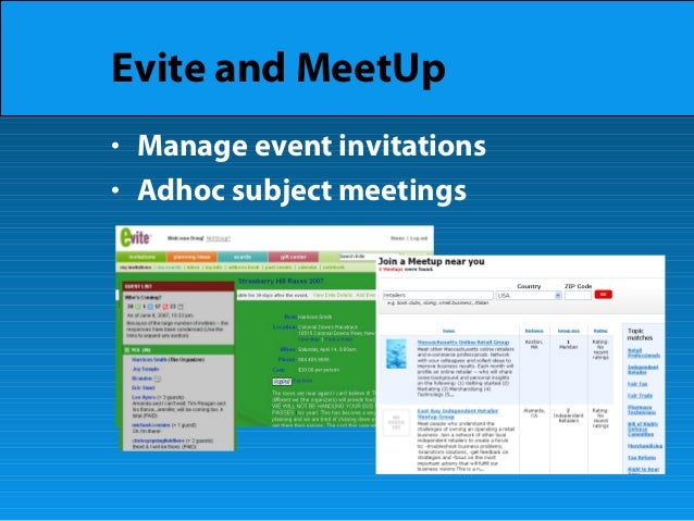 Evite and MeetUp • Manage event invitations • Adhoc subject meetings