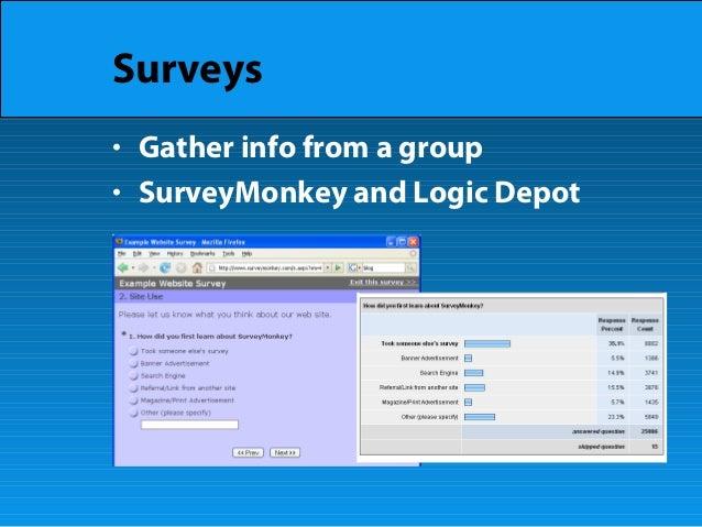 Surveys • Gather info from a group • SurveyMonkey and Logic Depot
