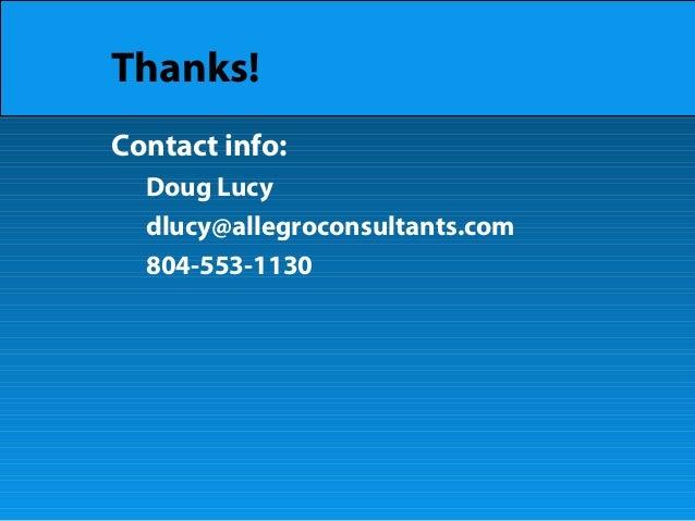 Thanks! Contact info: Doug Lucy dlucy@allegroconsultants.com 804-553-1130