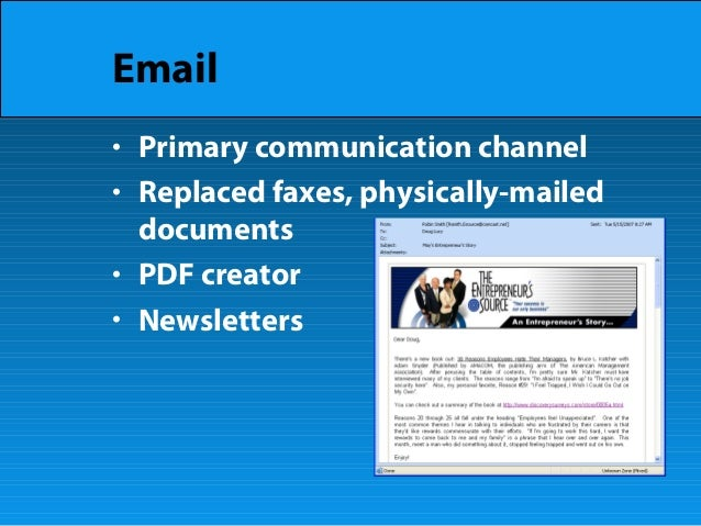 Email • Primary communication channel • Replaced faxes, physically-mailed documents • PDF creator • Newsletters