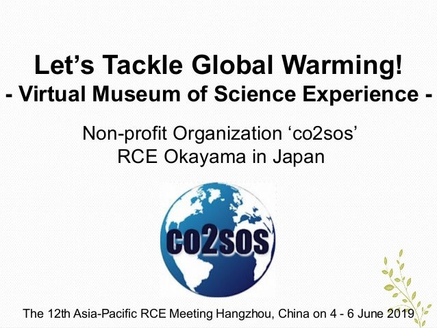 Let's Tackle Global Warming! - Virtual Museum of Science Experience - The 12th Asia-Pacific RCE Meeting Hangzhou, China on...