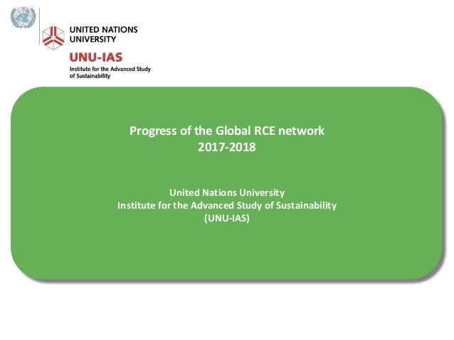 Progress of the Global RCE network 2017-2018 United Nations University Institute for the Advanced Study of Sustainability ...