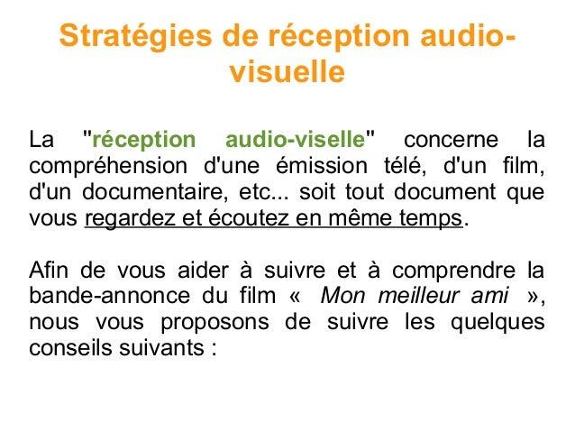 Stratégies de réception audio- visuelle La ''réception audio-viselle'' concerne la compréhension d'une émission télé, d'un...