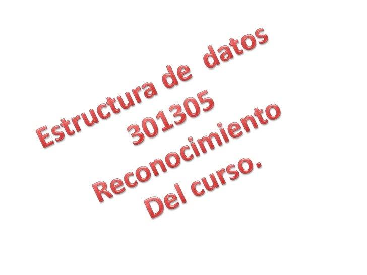 Estructura de  datos <br />301305<br />Reconocimiento<br />Del curso.<br />