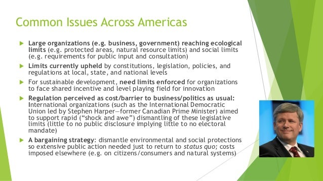 Common Issues Across Americas  Large organizations (e.g. business, government) reaching ecological limits (e.g. protected...